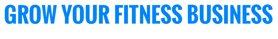 Grow Your Fitness Business